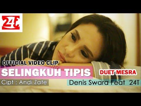 Selingkuh Tipis - Denis Swara feat 24T ( Duet Mesra) Cipt.Andi Zate