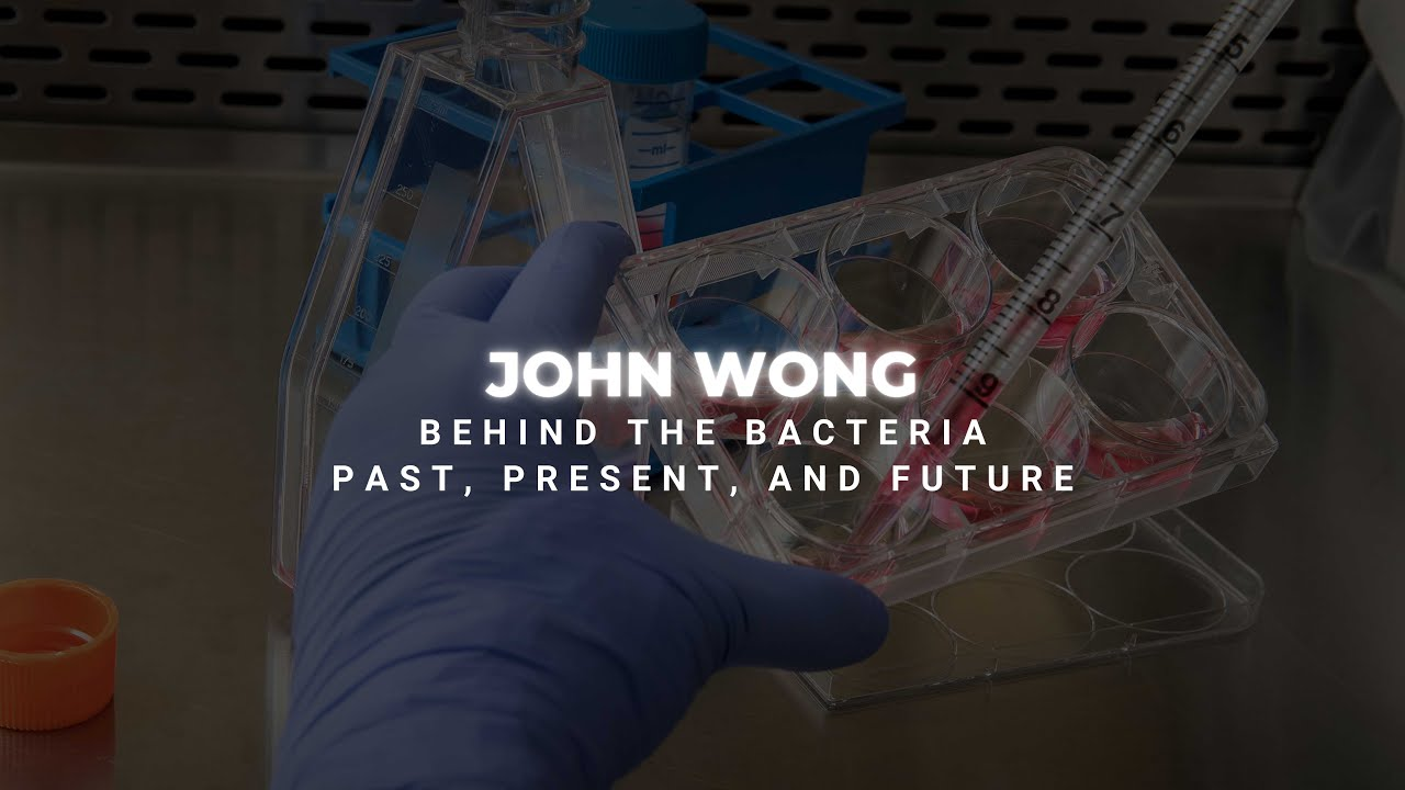Behind the Bacteria with John Wong