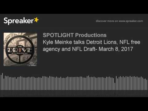 Kyle Meinke talks Detroit Lions, NFL free agency and NFL Draft- March 8, 2017