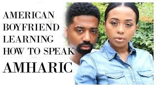 American  Boy-friend Learning How To Speak Amharic
