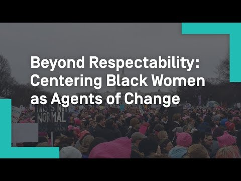 Beyond Respectability: Centering Black Women as Agents of Change