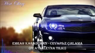 Emrah Karaduman-Cevapsız Cınlama Feat Aleyna Tilki Zil Sesleri.