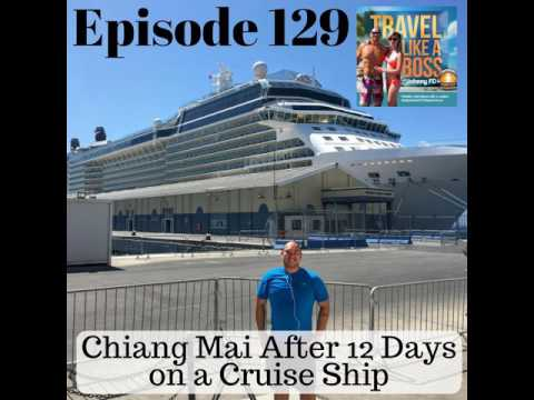 Ep 129 - Chiang Mai After 12 Days on a Cruise Ship