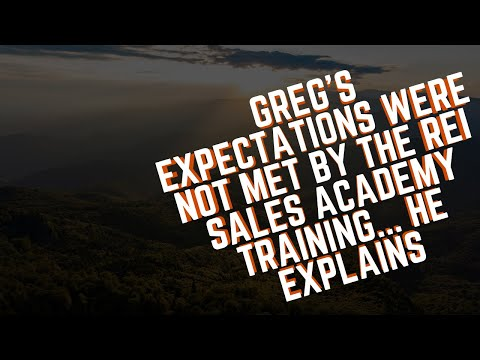 Greg's Expectations Were NOT Met by the REI Sales Academy Training... He Explains