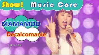 [HOT] MAMAMOO - Decalcomanie, 마마무 - 데칼코마니 Show Music core 20161119
