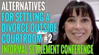 INFORMAL SETTLEMENT CONFERENCE    Alternative Divorce Solutions #2