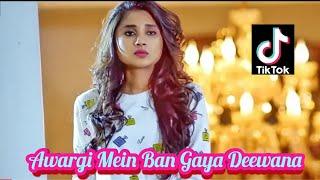 Awargi Mein Ban Gaya Deewana   Tik Tok Famous Song 2019   Rukh Zindagi Ne Mod Liya Kaisa