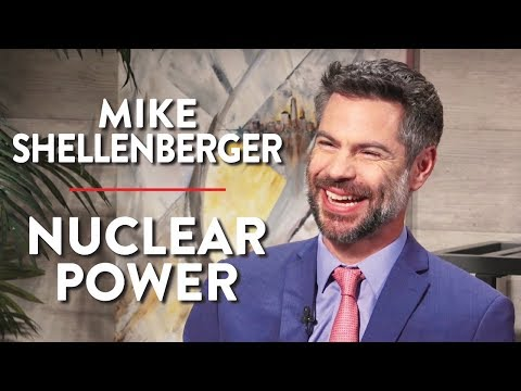 The Case for Nuclear Power (Mike Shellenberger Pt. 1)