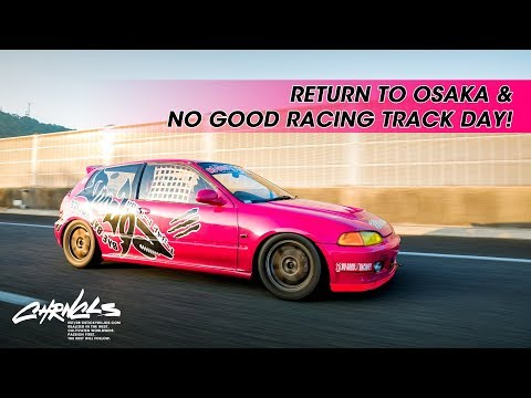 Return to Osaka and No Good Racing Track Day - CHRNCLS Vlog 2018 #3 (Part 1)