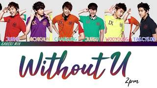 2PM (투피엠) - Without U (color coded lyrics han/rom/eng)