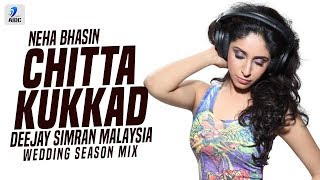 Chitta Kukkad (Wedding Season Mix) | Neha Bhasin | Deejay Simran Malaysia