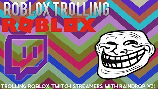 Roblox Trolling: Trolling ROBLOX Twitch Streamer mit Raindrop V2!