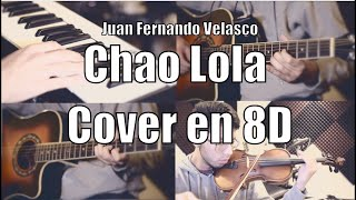 Chao Lola - Cover en 8D (Juan Fernando Velasco)