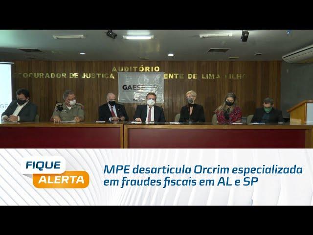 MPE desarticula Orcrim especializada em fraudes fiscais em AL e SP