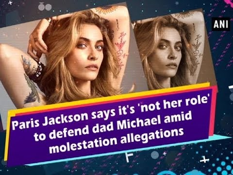 Paris Jackson says it's 'not her role' to defend dad Michael amid molestation allegations Mp3