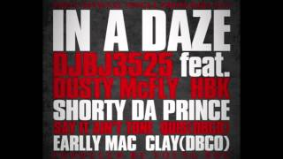 DJBJ 3525- IN A DAZE FT DOUGHBOYZ CASHOUT, DUSTY MCFLY, SHORTYDAPRINCE, SAYITAINT TONE, EARLLY MAC