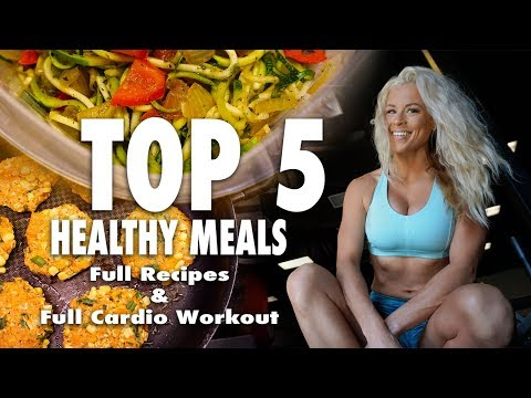 Top 5 Healthy Meals + Cardio Workout