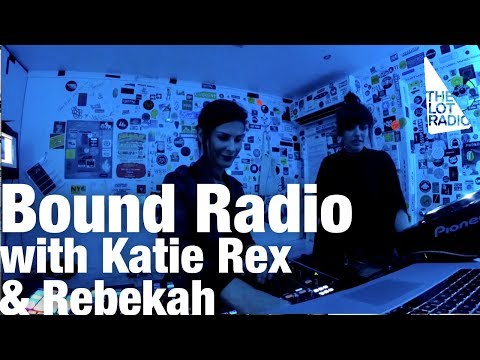 Bound Radio with Katie Rex & Rebekah @ The Lot Radio (August 26, 2018)