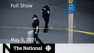 CBC News: The National   Vancouver airport shooting; Renewed COVID restrictions   May 9, 2021