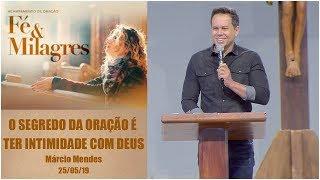 O segredo da oração é ter intimidade com Deus -Márcio Mendes (25/05/19)