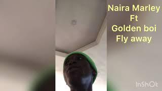 Naira marley ft golden boi fly away