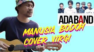 Download MANUSIA BODOH ADA BAND (COVER VIRGI)