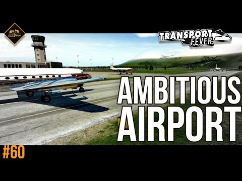 Building an ambitious freight airport in Transport Fever The Alps gameplay series #60