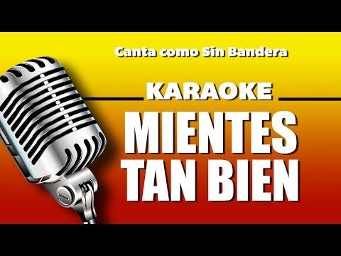 Mientes tan Bien, con letra - Sin Bandera karaoke