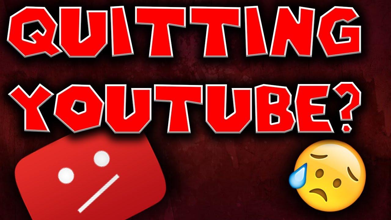 I M Quitting Youtube Youtube