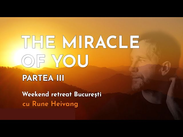The Miracle of You - Weekend Retreat cu Rune Heivang  -  Partea III