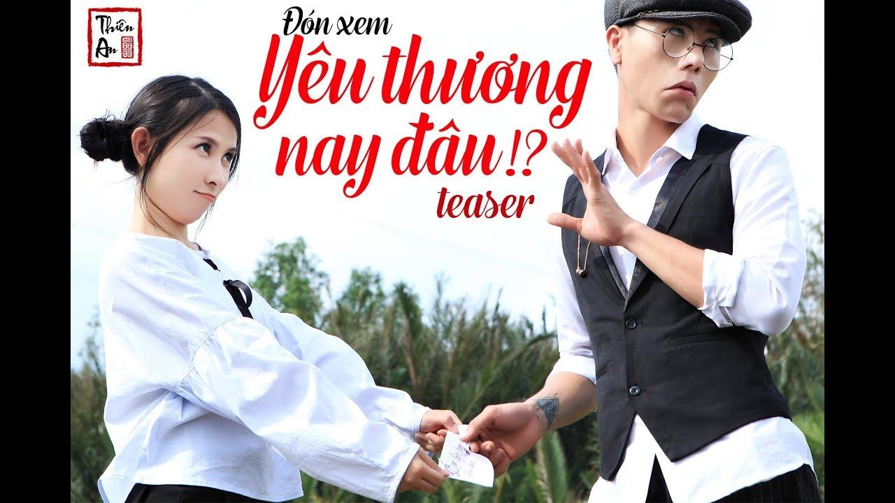 Teaser Yêu Thương Nay Đâu | MV lầy nhất 2019 | Thiên An