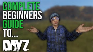 A Complete Beginners Guide to DayZ... (PC/PS4/Xbox)