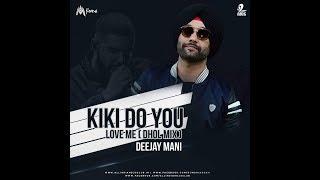 Kiki Do You Love Me Dhol Remix DJ Mani Mp3 Song Download