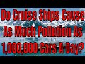 Do Cruise Ships Really Cause As Much Pollution As 1000000 Cars A Day?