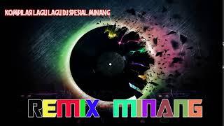 Musik Remix Spesial Minang  Nonstop Dj Terbaru