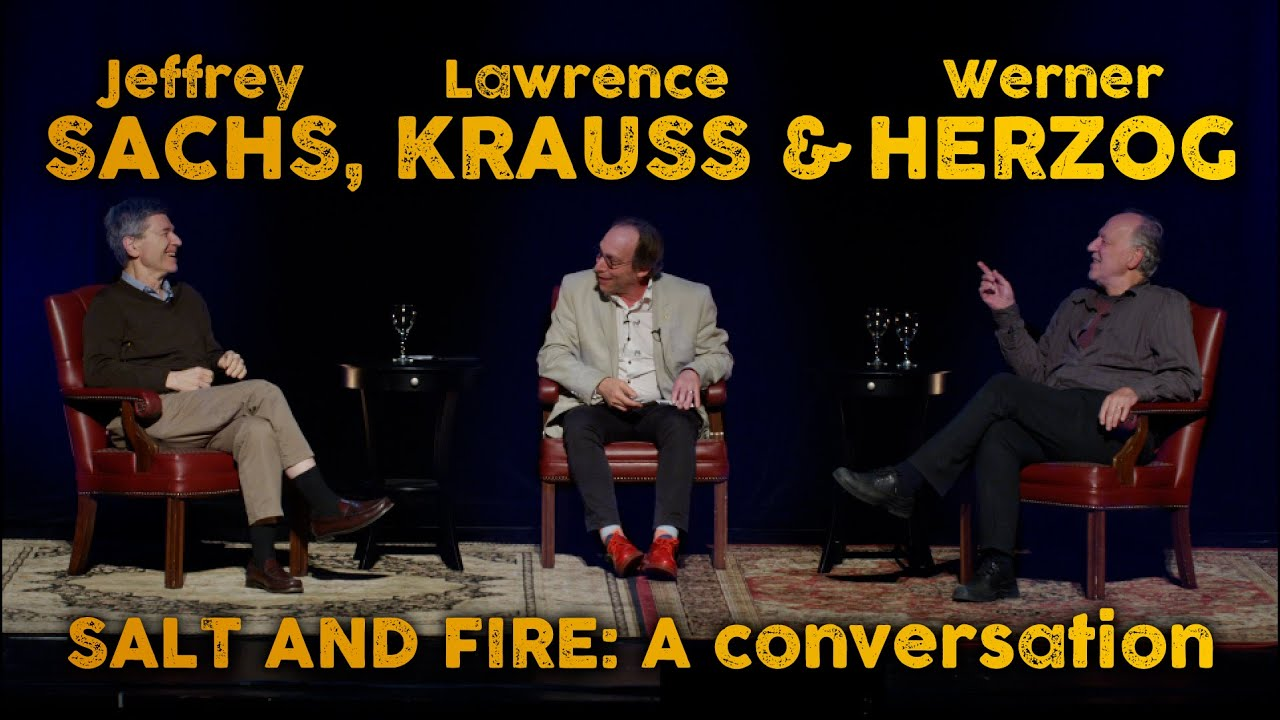 SALT AND FIRE:  A Conversation with Werner Herzog, Jeffrey Sachs & Lawrence Krauss