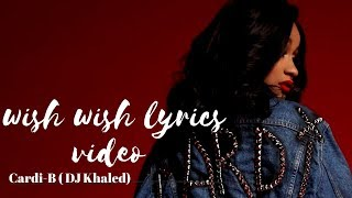 wish wish (lyrics video) DJ KHALED  ft. Cardi B, 21 Savage