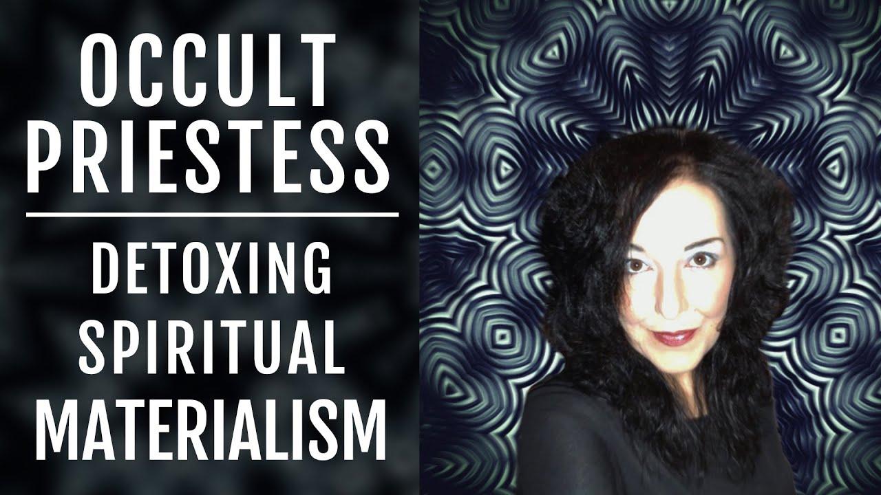 Occult Priestess   Detoxing Spiritual Materialism & False New Age Teachings