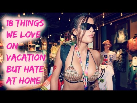 18-things-we-love-on-vacation-but-hate-at-home