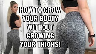 How To Grow Your Booty Without Growing Your Thighs!