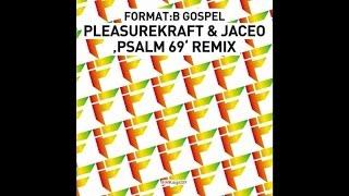 Format:B - Gospel (Pleasurekraft & Jaceo Psalm 69 Remix)