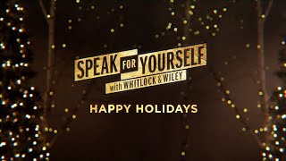 Happy Holidays From Whitlock & Wiley | Speak For Yourself