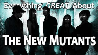 Everything GREAT About The New Mutants!