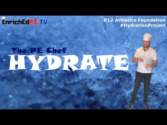 PE Chef S9E4: 💧 HYDRATE 💧 (The Importance of Water to your Body)