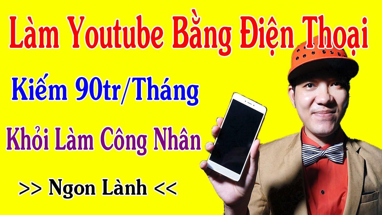Hướng Dẫn Làm Youtube Trên Điện Thoại Kiếm 90Tr/Tháng