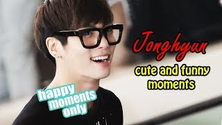 JONGHYUN, THAT'S HOW WE'LL REMEMBER YOU (happy moments) ♥