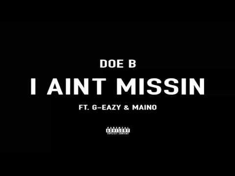 Doe B - I Ain't Missin (ft. G Eazy & Maino) [CDQ]