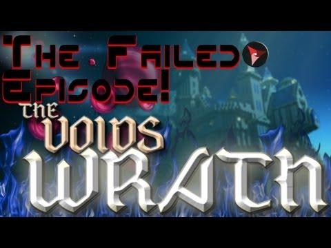Voids Wrath EpXX: The Failed Episode ._;