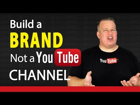 Build a Brand Not A YouTube Channel