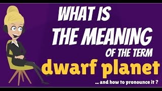What is DWARF PLANET? What does DWARF PLANET mean? DWARF PLANET meaning & explanation